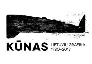 KŪNAS. Lietuvių grafika 1980 - 2013